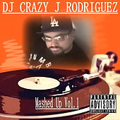 Mashed Up Vol.1 by DJ Crazy J Rodriguez