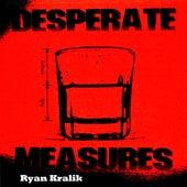 Desperate Measures by Ryan Kralik