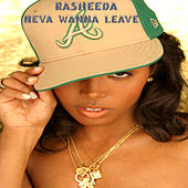 Neva Wanna Leave by Rasheeda