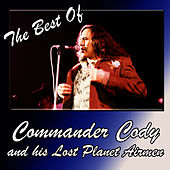 The Best Of Commander Cody and His Lost Planet Airmen by Commander Cody