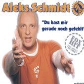 Du hast mir gerade noch gefehlt by Aleks Schmidt