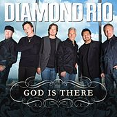 God Is There by Diamond Rio