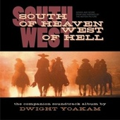 South Of Heaven, West Of Hell: Songs And Score From And Inspired By The Motion Picture by Dwight Yoakam