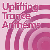 Uplifting Trance Anthems by Various Artists