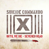 Until We Die/Severed Head by Suicide Commando