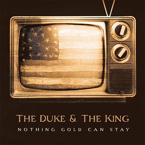 Nothing Gold Can Stay by The Duke & The King