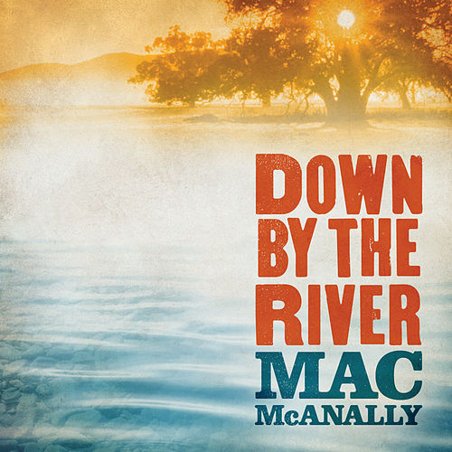 Down By The River by Mac McAnally