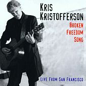 Broken Freedom Song: Live From San Francisco by Kris Kristofferson
