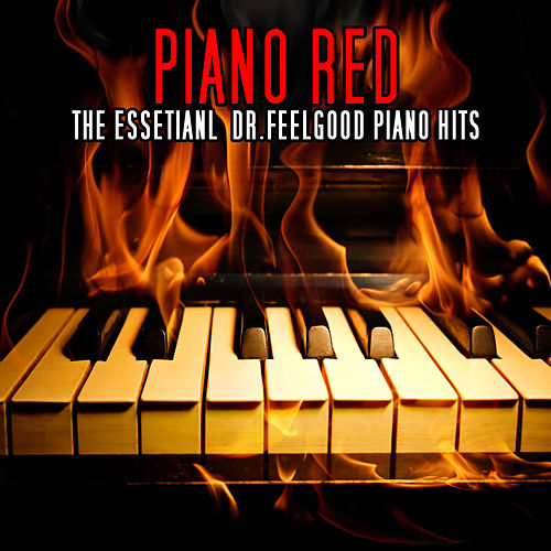 The Essential Dr Feelgood Piano Hits by Piano Red