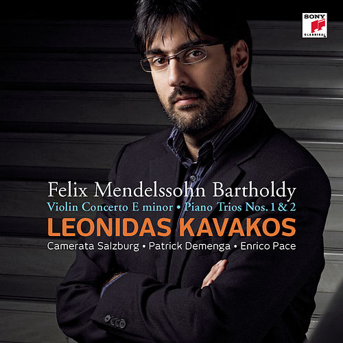 Mendelssohn-Bartholdy: Concerto for Violin & Orchestra op. 64/Piano Trio No. 1 & 2 by Leonidas Kavakos