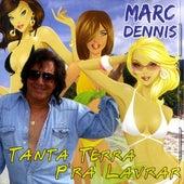 Tanta Terra P'ra Lavrar by Marc Dennis