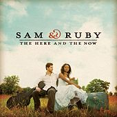The Here And The Now by Sam & Ruby