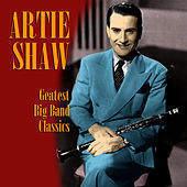 Greatest Big Band Classics by Artie Shaw