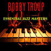 Essential Jazz Masters by Bobby Troup