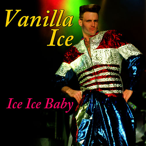 Ice, Ice, Baby (Re-Recorded / Remastered) by Vanilla Ice