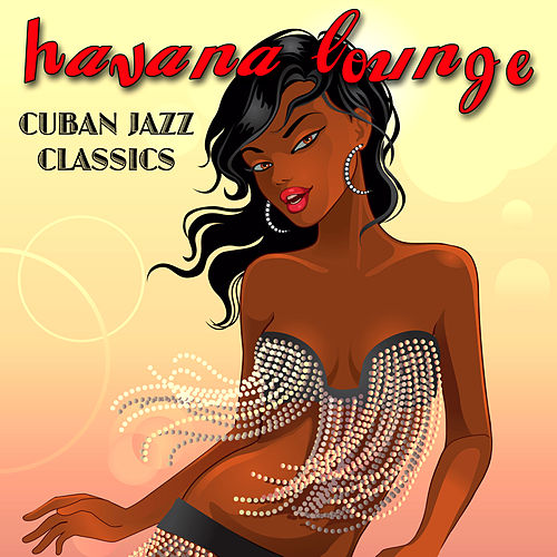 Havana Lounge - Cuban Jazz Classics by Various Artists