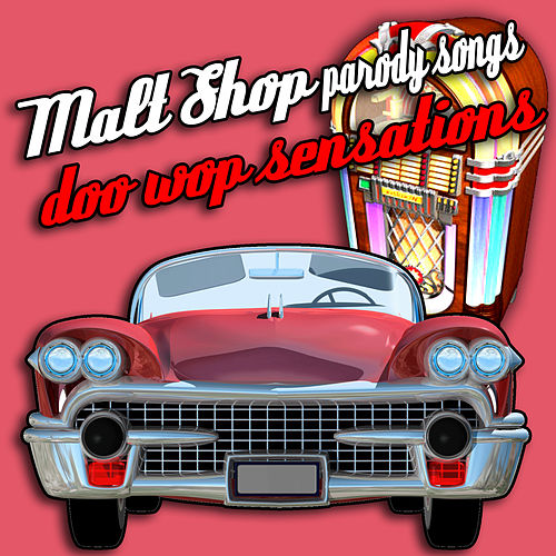 Malt Shop Parody Songs - Doo Wop Sensations by Various Artists