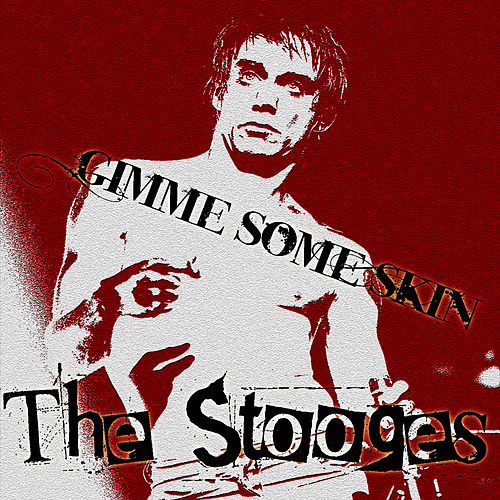 Gimme Some Skin by The Stooges