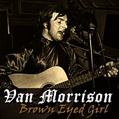 Brown Eyed Girl by Van Morrison
