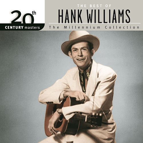 The Best of Hank Williams: The Millennium Collection by Hank Williams