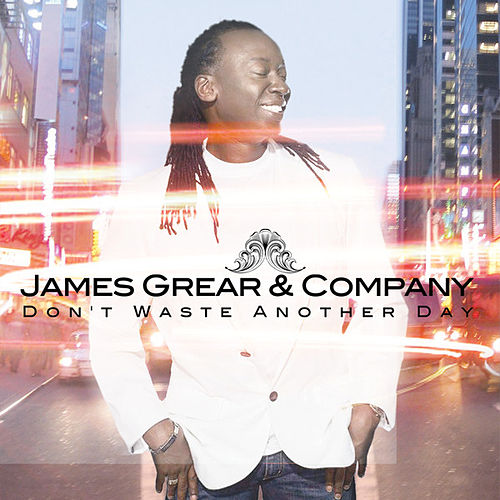Don't Waste Another Day by James Grear