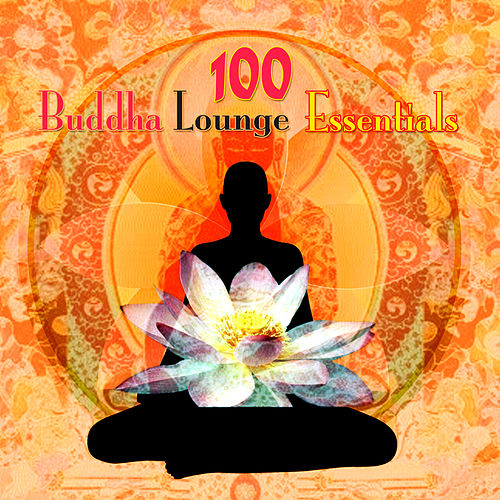 100 Buddha Lounge Essentials by Various Artists