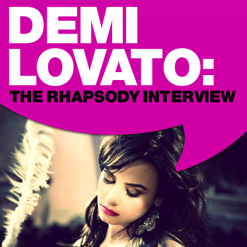 Demi Lovato: The Rhapsody Interview by Demi Lovato