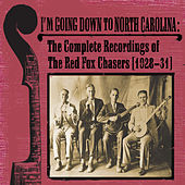 I'm Going Down To North Carolina: The Complete Recordings of The Red Fox Chasers (1928-31) by The Red Fox Chasers