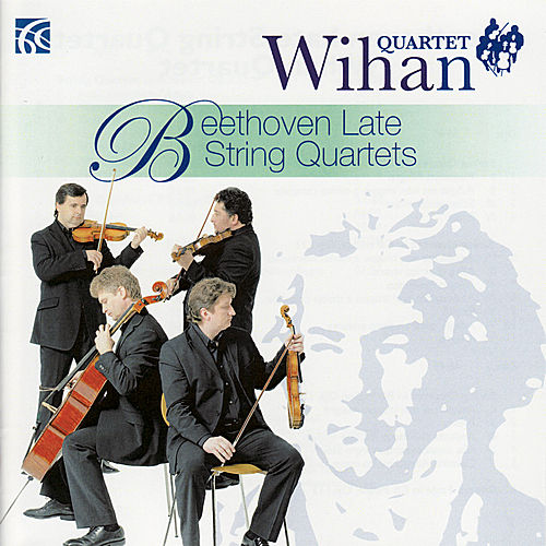 Beethoven Late String Quartets, Quartet Wihan by Wihan Quartet