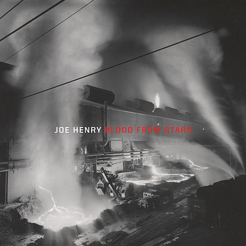 Blood From Stars by Joe Henry
