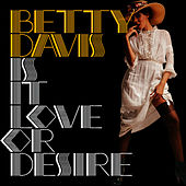 Is It Love or Desire by Betty Davis