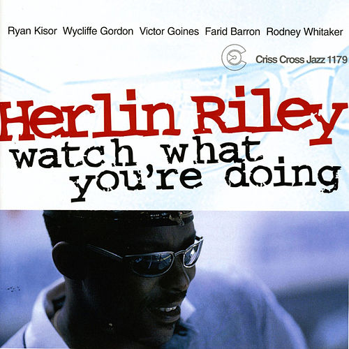 Watch What You Re Doing by Herlin Riley