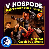 V Hospode 5: Nejrozvernější Country (The Buffooneiest Country) by Various Artists
