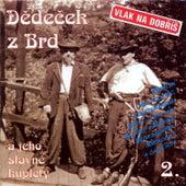 Vlak Na Dobris, Dedecek Z Brd A Jeho Slavne Kuplety 2. by Various Artists