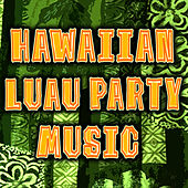 Hawaiian Luau Party Music (Sounds Of The Hawaiian Islands) by The Hit Nation
