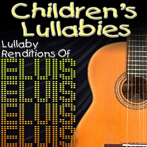 Children's Lullabies: Lullaby Renditions Of Elvis by The Hit Nation