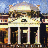 Charles Ives/Martin Bresnick/Judith Shatin by Monticello Trio