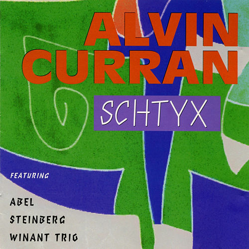 Alvin Curran: Schtyx by David Abel