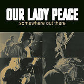 Somewhere Out There by Our Lady Peace