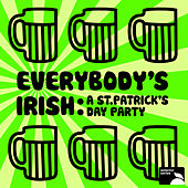 Everybody's Irish: A St. Patrick's Day Party by Various Artists