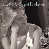 Jazz for an Elegant Rendezvous by Various Artists