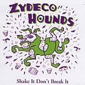 Shake It Don't Break It by Zydeco Hounds