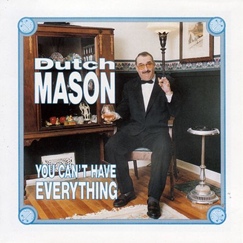 You Can't Have Everything by Dutch Mason