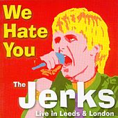 We Hate You: Live in Leeds & London by The Jerks