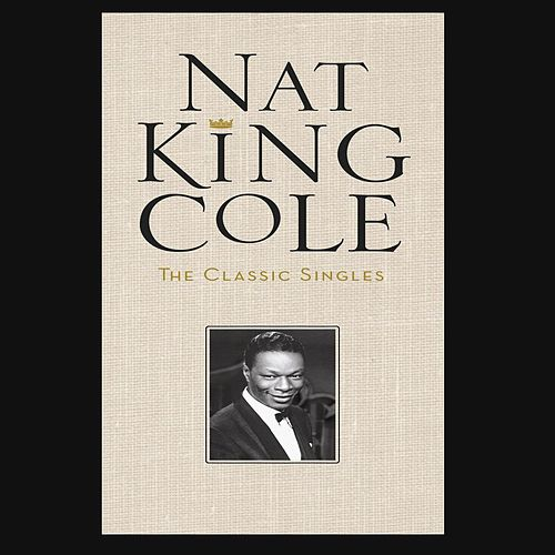 The Classic Singles by Nat King Cole