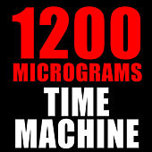Time Machine by 1200 Micrograms