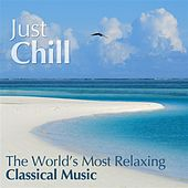 Just Chill - The Worlds Most Relaxing Classical Music by Various Artists