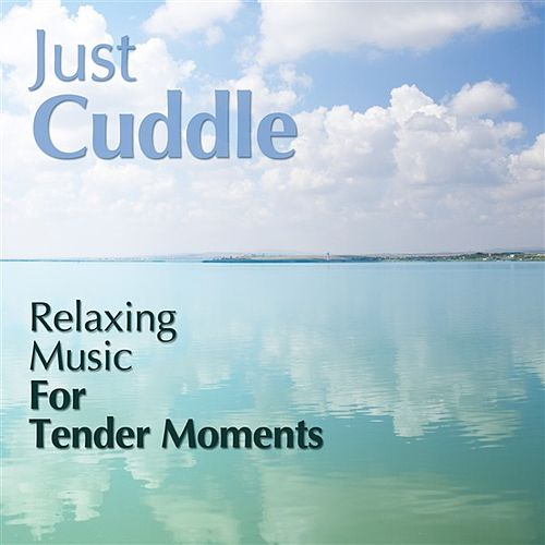 Just Cuddle - Relaxing Music For Tender Moments by Various Artists