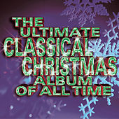The Ultimate Classical Christmas Album Of All Time by Various Artists