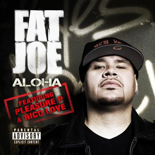 Aloha by Fat Joe